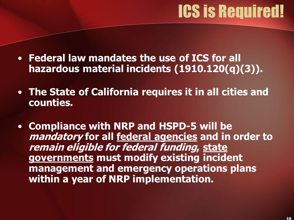 ICS is Required! Federal law mandates the use of ICS for all hazardous material incidents (1910.120(q)(3)).
