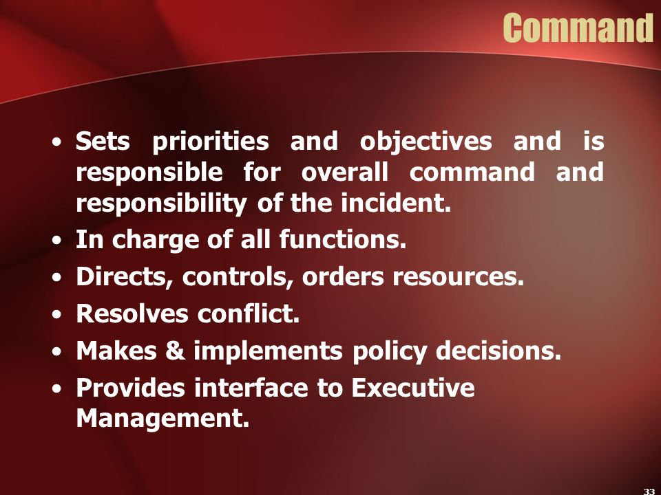Command Sets priorities and objectives and is responsible for overall command and responsibility of the incident.