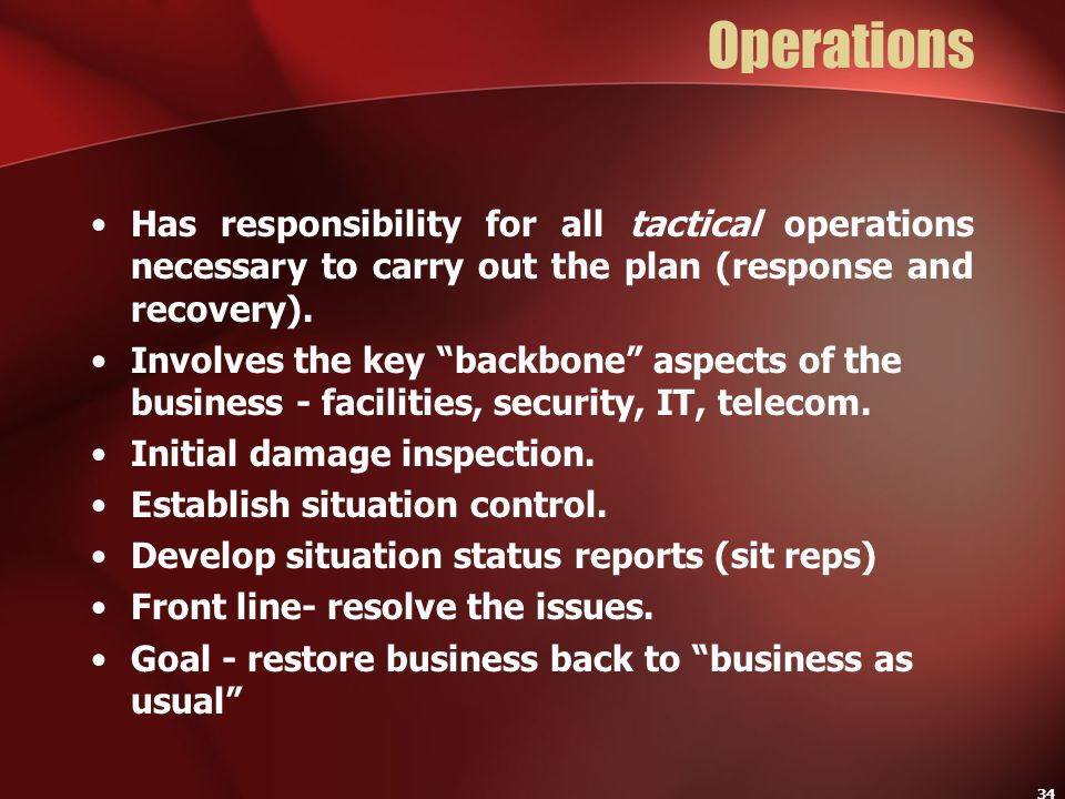 Operations Has responsibility for all tactical operations necessary to carry out the plan (response and recovery).