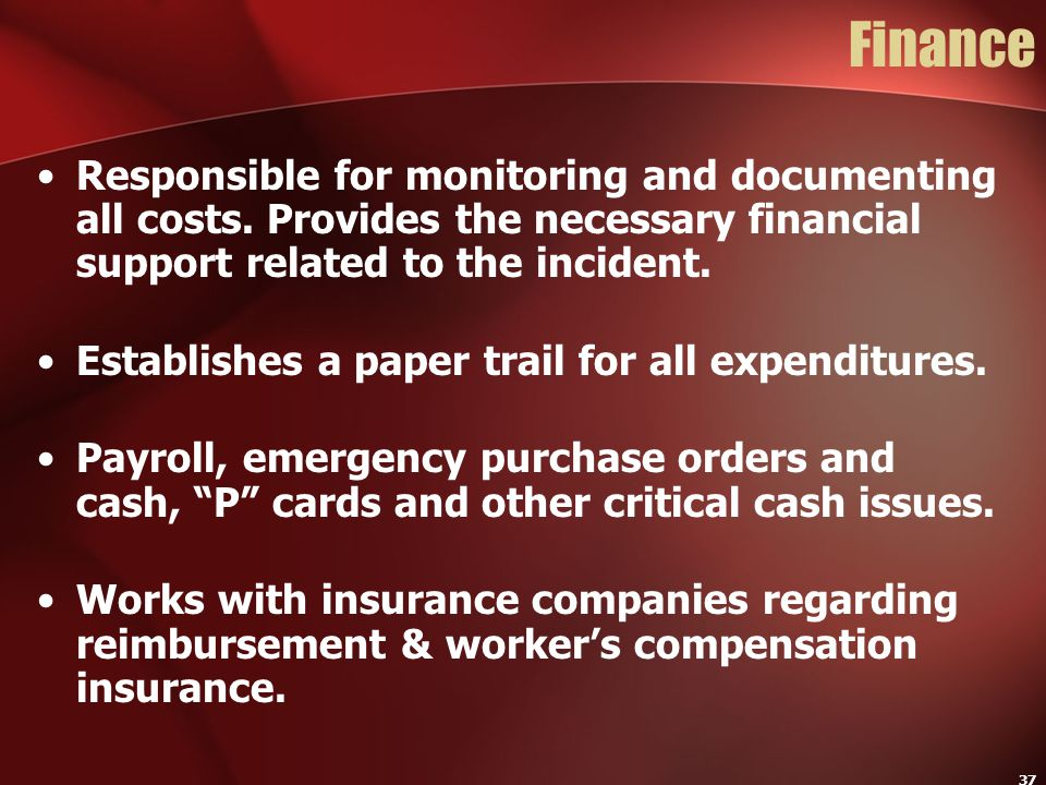 Finance Responsible for monitoring and documenting all costs. Provides the necessary financial support related to the incident.