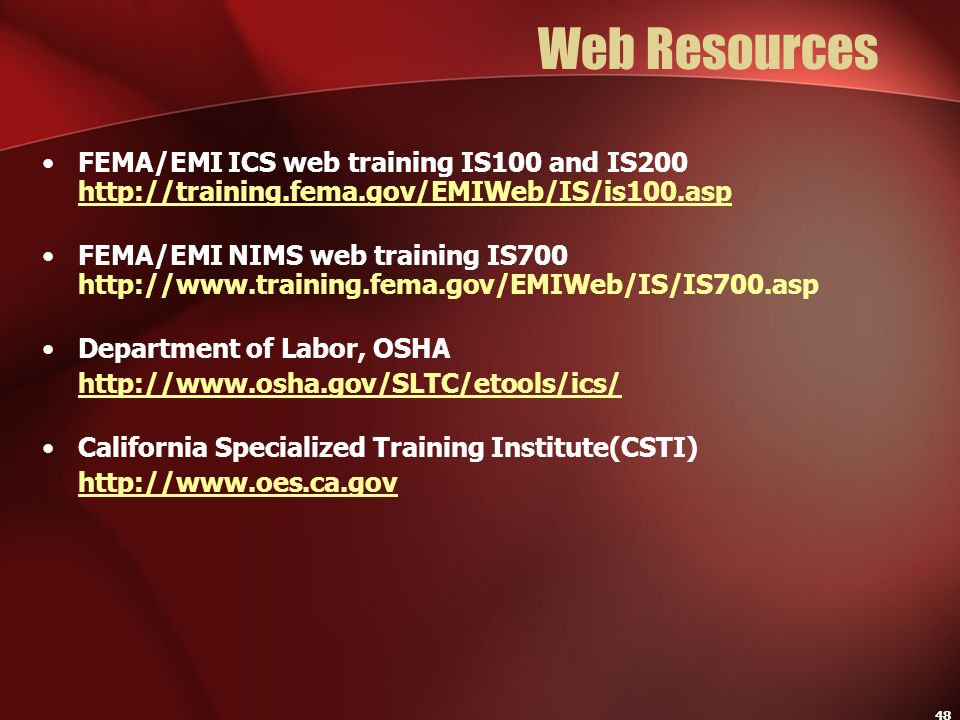 Web Resources FEMA/EMI ICS web training IS100 and IS200 http://training.fema.gov/EMIWeb/IS/is100.asp.