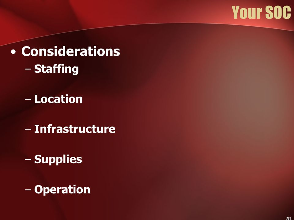 Your SOC Considerations Staffing Location Infrastructure Supplies