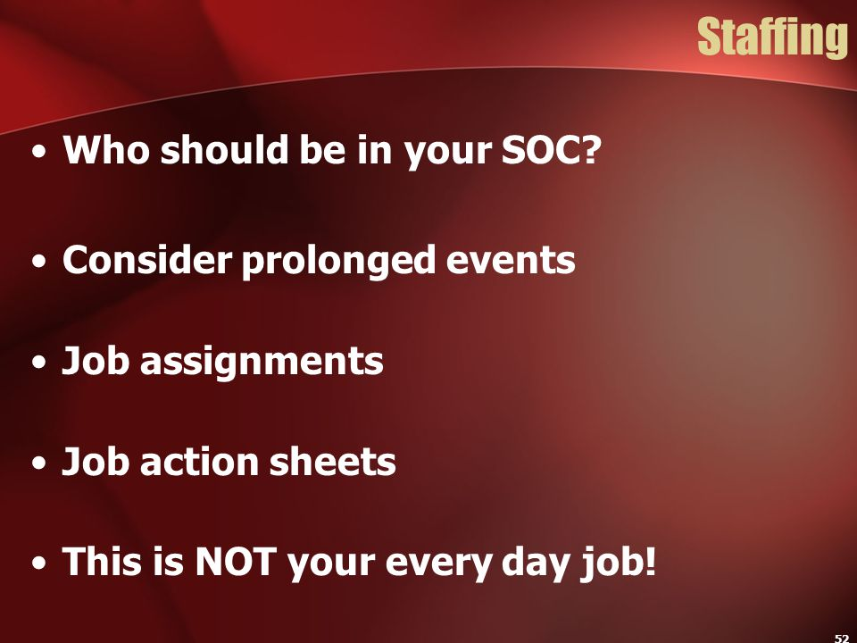 Staffing Who should be in your SOC Consider prolonged events