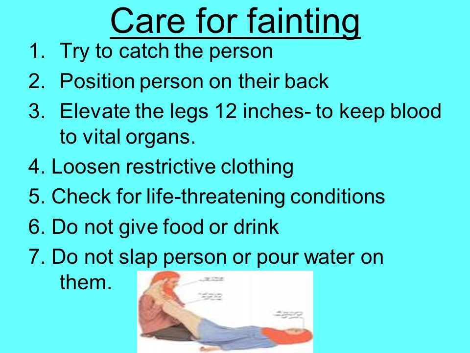Care for fainting Try to catch the person
