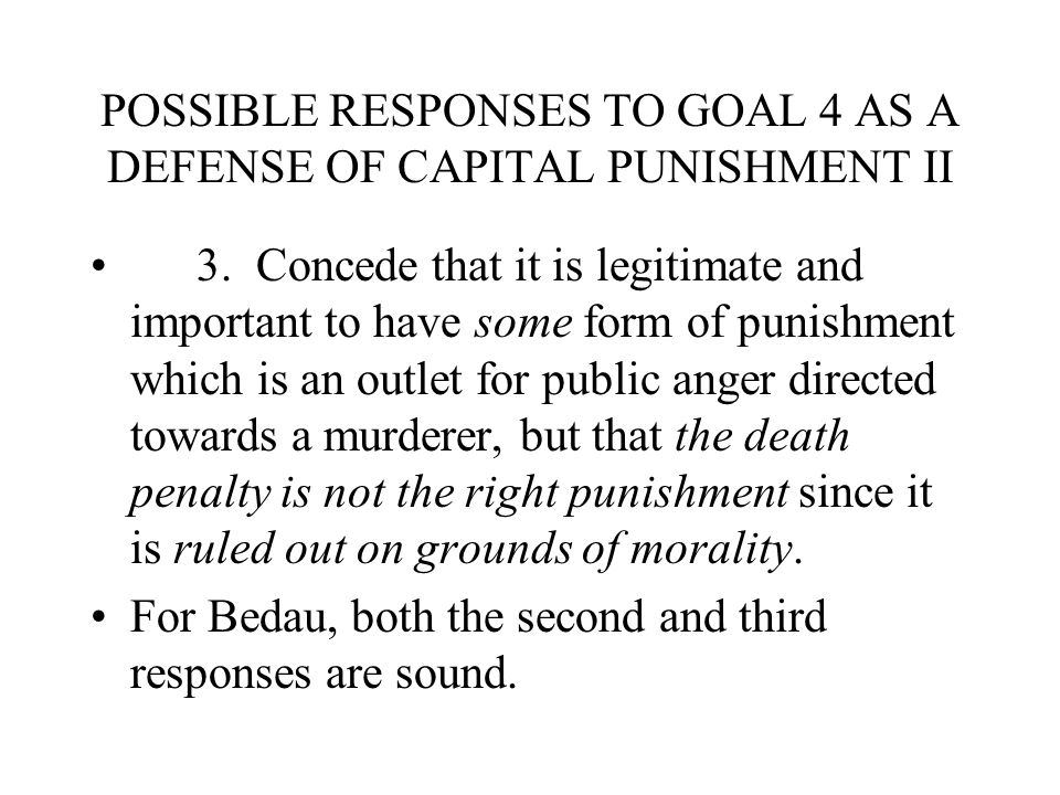 POSSIBLE RESPONSES TO GOAL 4 AS A DEFENSE OF CAPITAL PUNISHMENT II