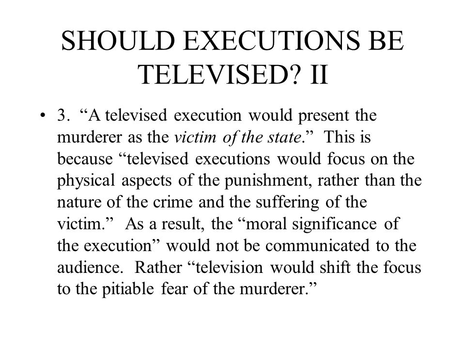 SHOULD EXECUTIONS BE TELEVISED II