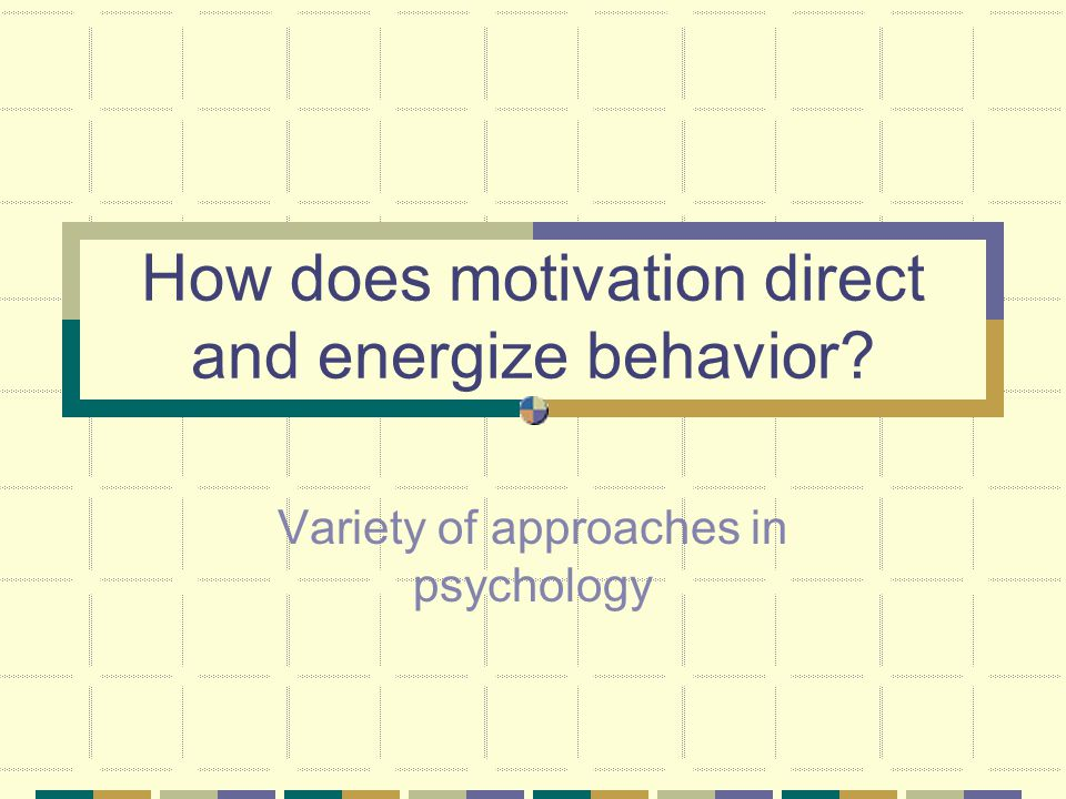 How does motivation direct and energize behavior