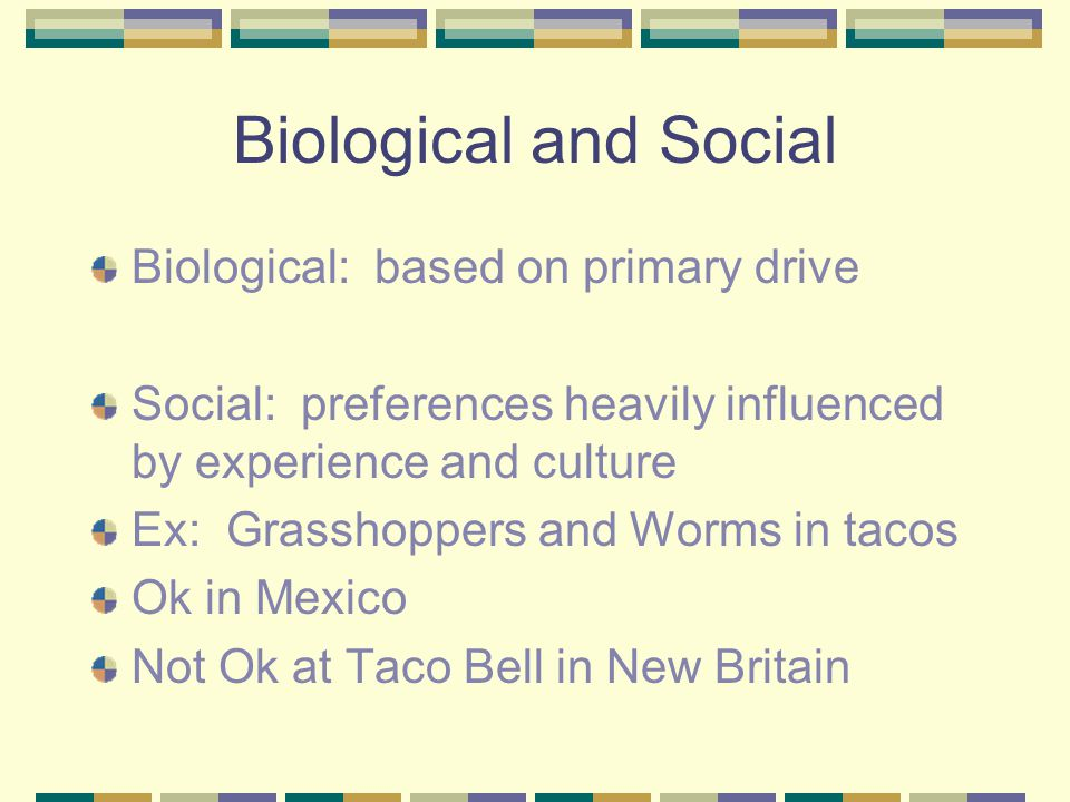 Biological and Social Biological: based on primary drive
