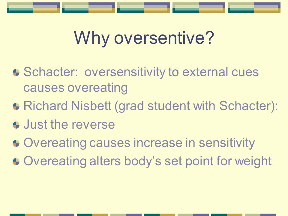 Why oversentive Schacter: oversensitivity to external cues causes overeating. Richard Nisbett (grad student with Schacter):