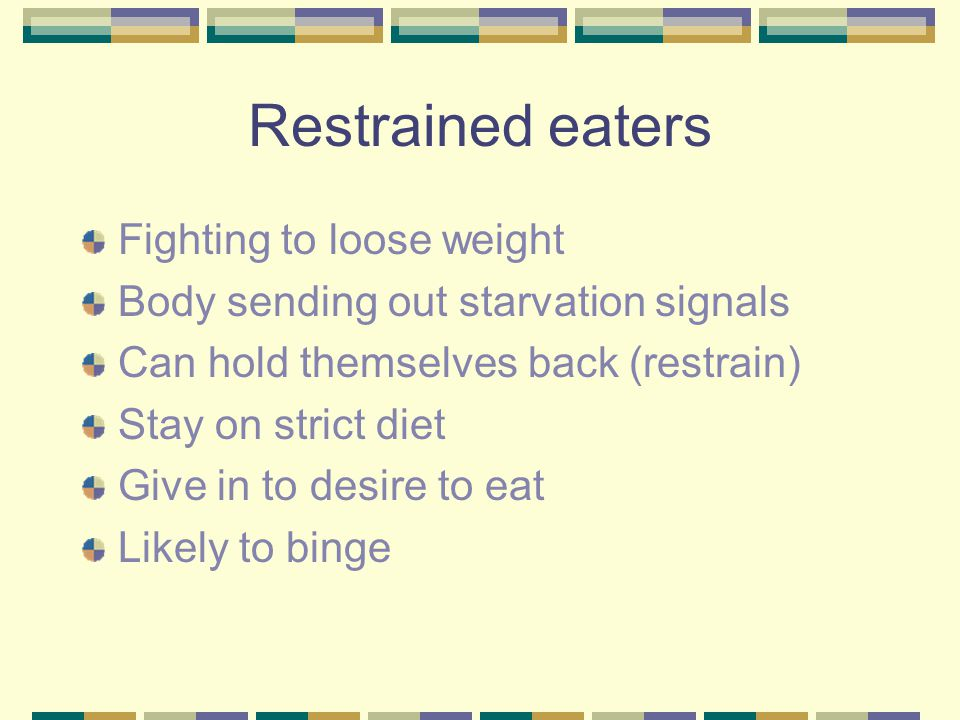 Restrained eaters Fighting to loose weight