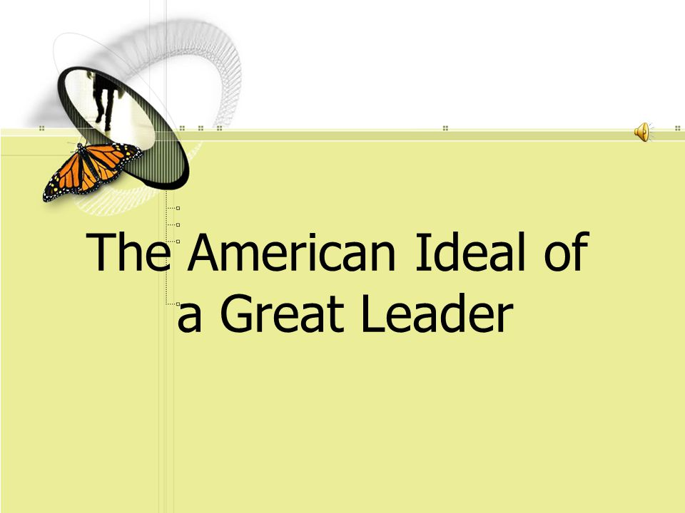 The American Ideal of a Great Leader