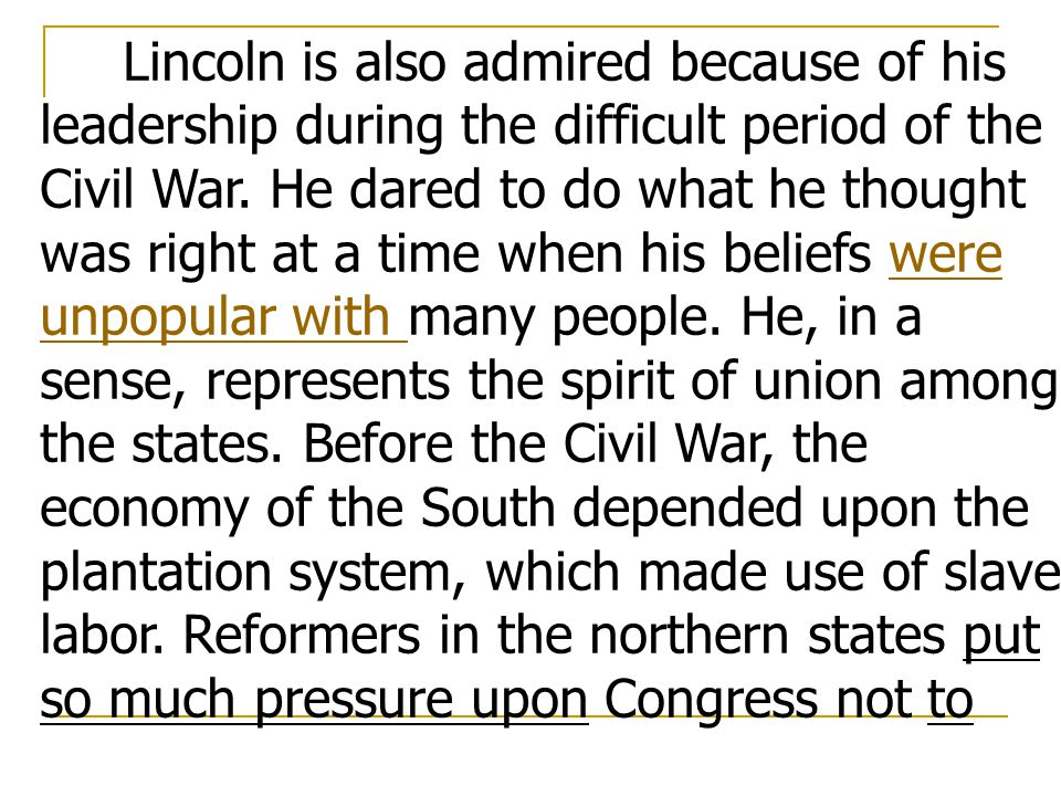 Lincoln is also admired because of his leadership during the difficult period of the Civil War.