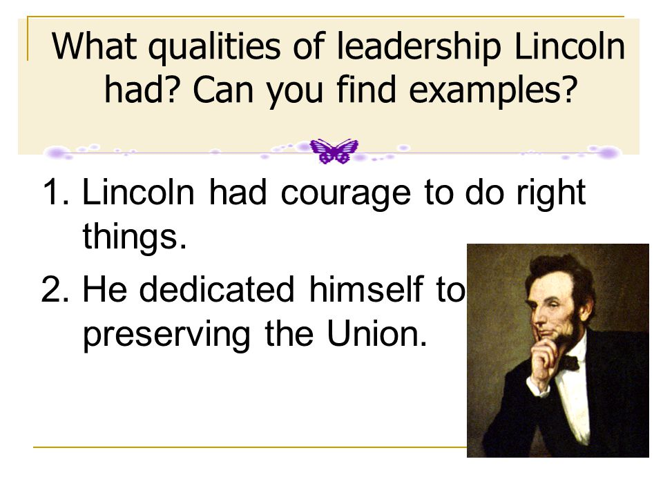 What qualities of leadership Lincoln had Can you find examples
