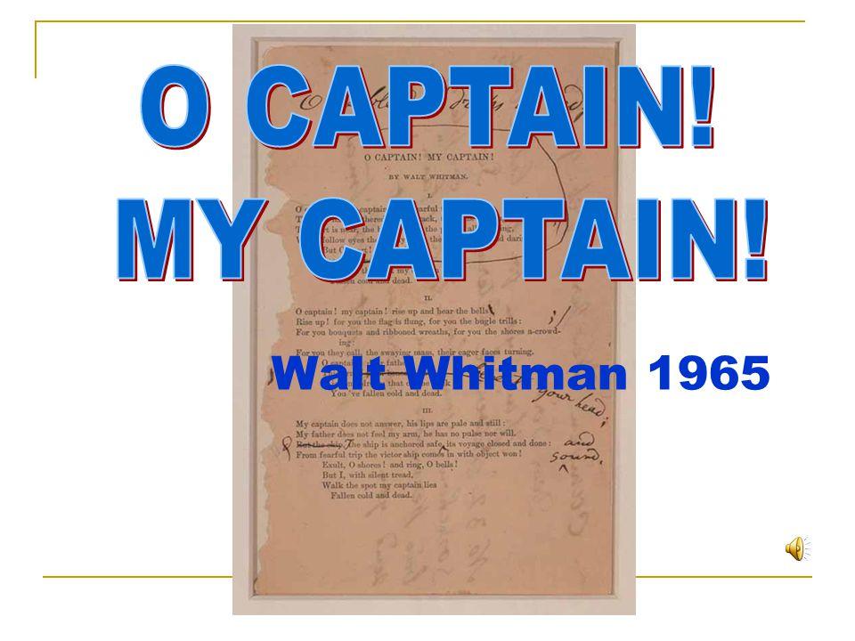 O CAPTAIN! MY CAPTAIN! Walt Whitman 1965