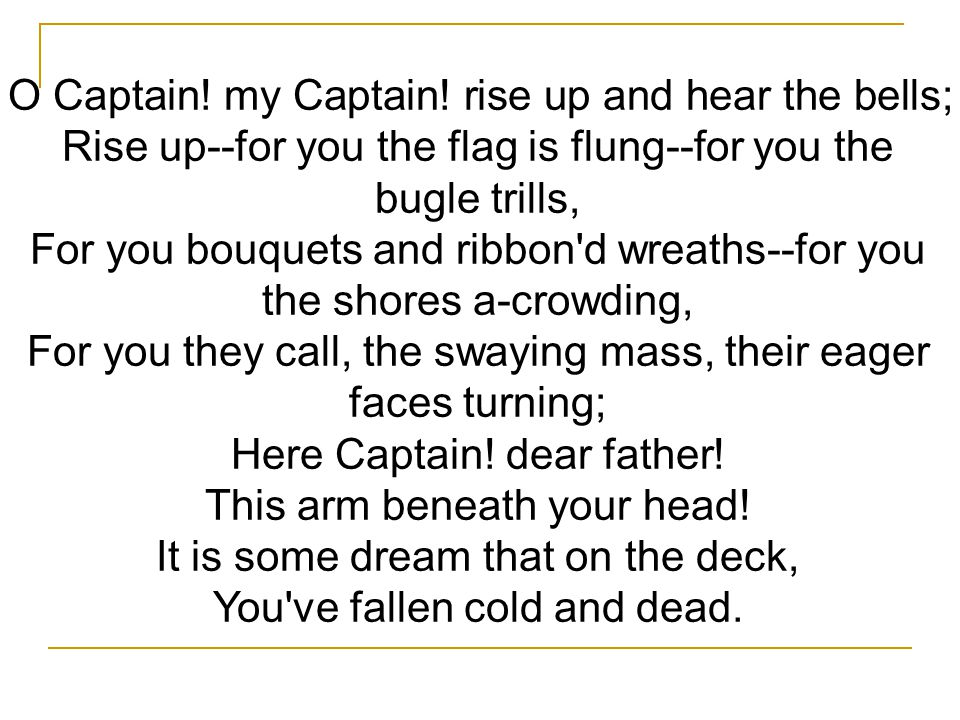 O Captain! my Captain! rise up and hear the bells;