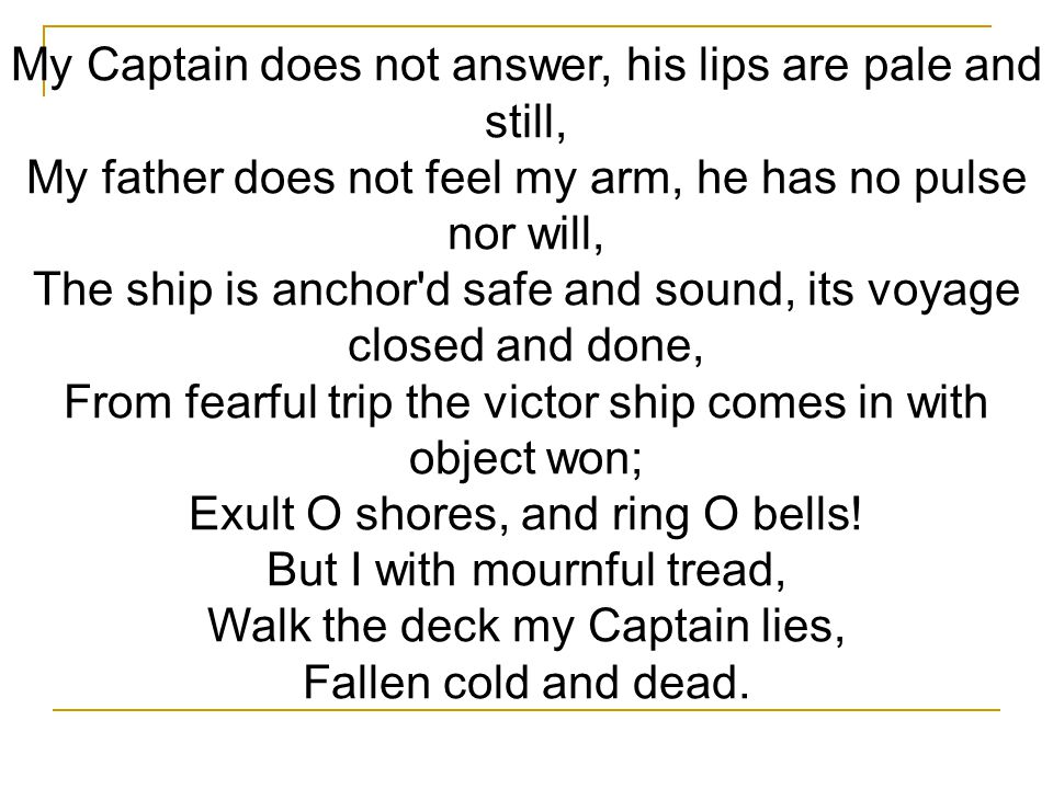 My Captain does not answer, his lips are pale and still,
