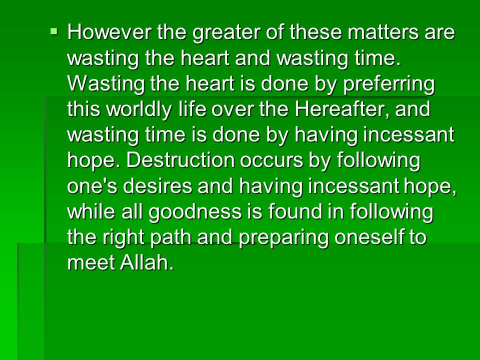 However the greater of these matters are wasting the heart and wasting time.