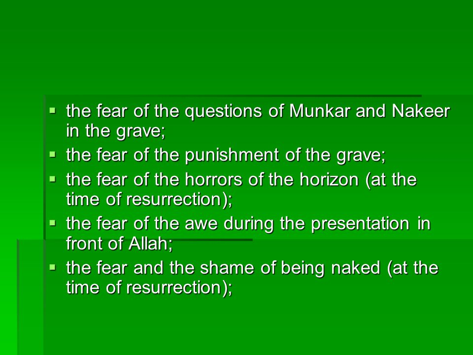 the fear of the questions of Munkar and Nakeer in the grave;