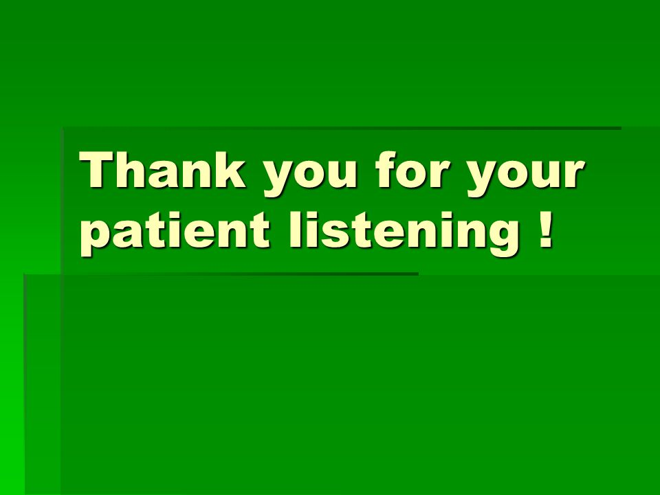 Thank you for your patient listening !