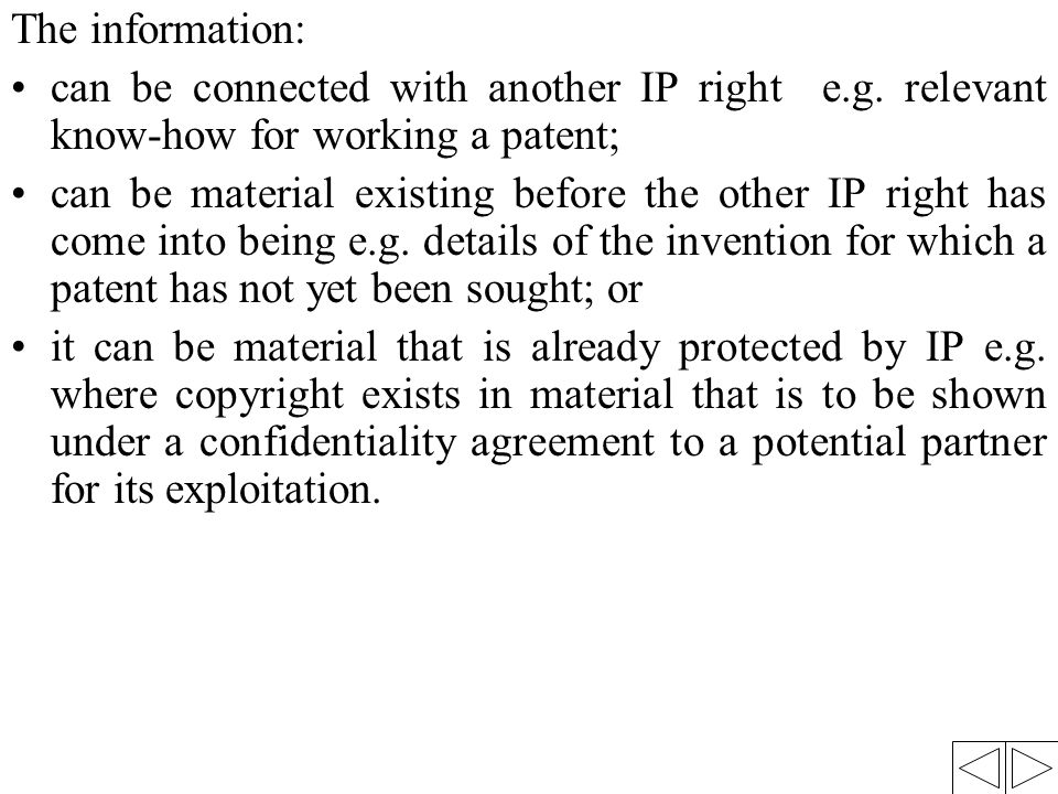 The information: can be connected with another IP right e.g. relevant know-how for working a patent;