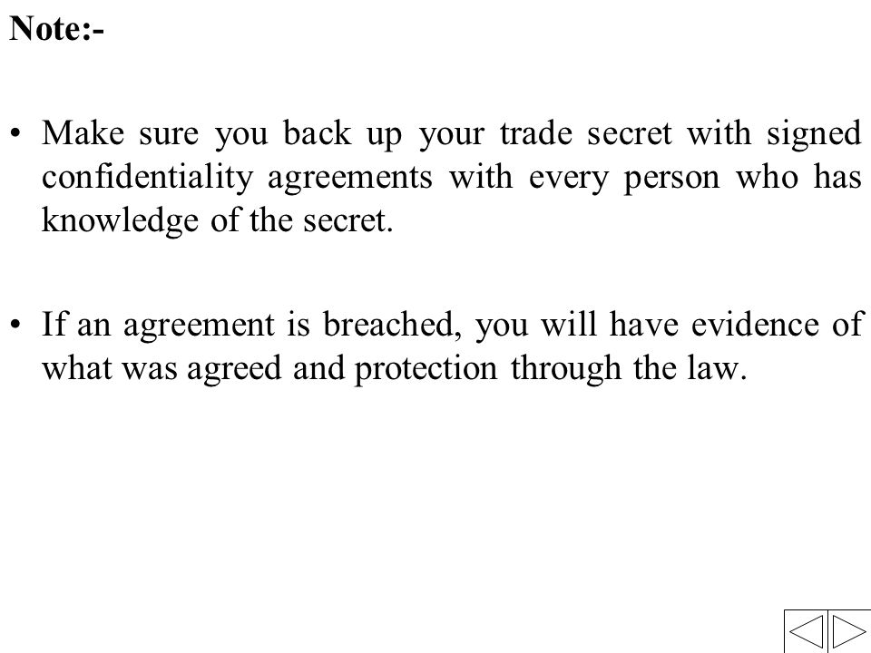 Note:- Make sure you back up your trade secret with signed confidentiality agreements with every person who has knowledge of the secret.