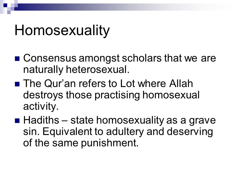 Homosexuality Consensus amongst scholars that we are naturally heterosexual.