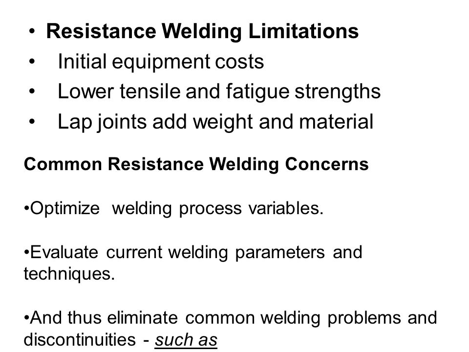 Resistance Welding Limitations Initial equipment costs