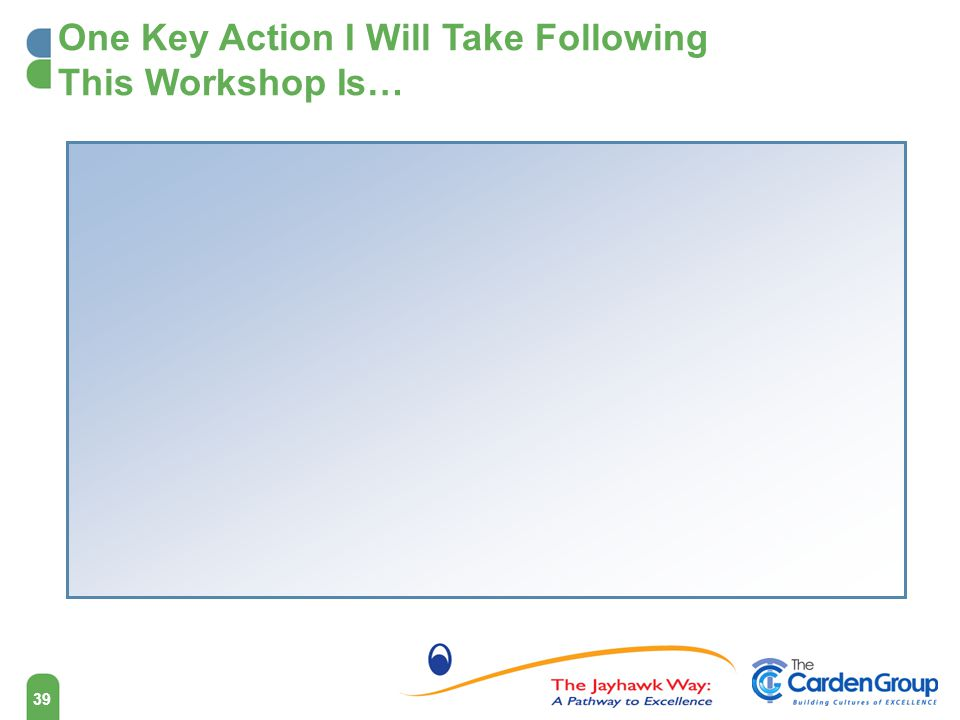 One Key Action I Will Take Following This Workshop Is…
