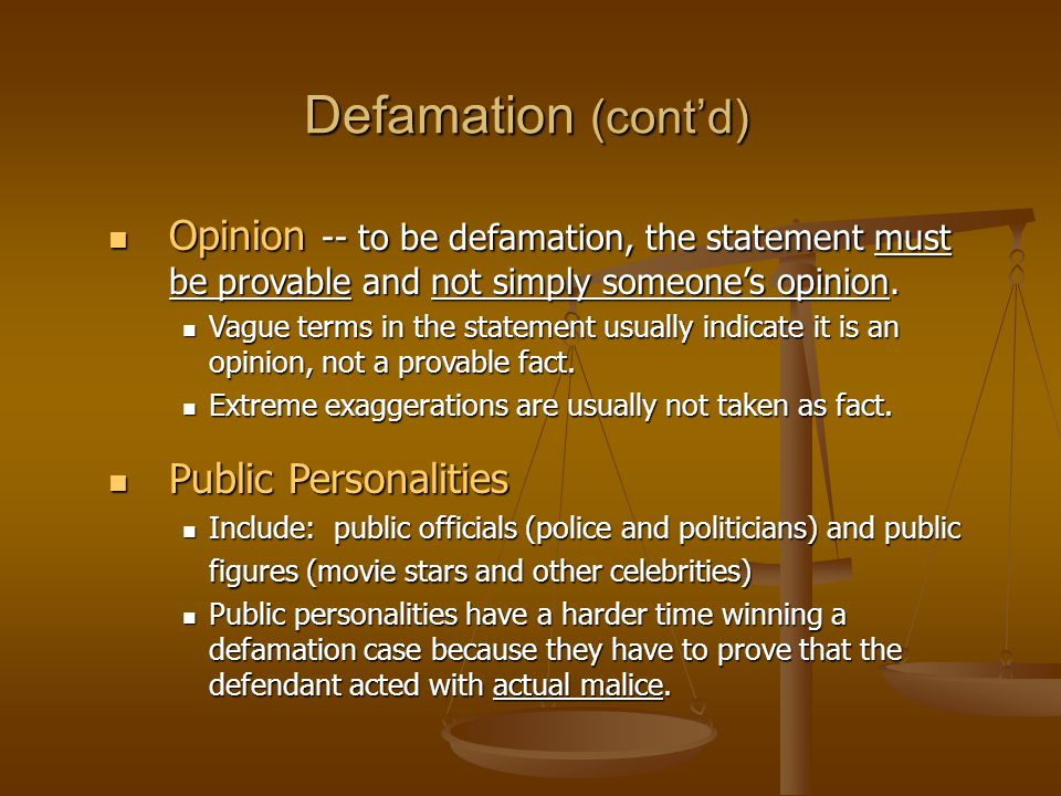 Defamation (cont'd) Opinion -- to be defamation, the statement must be provable and not simply someone's opinion.
