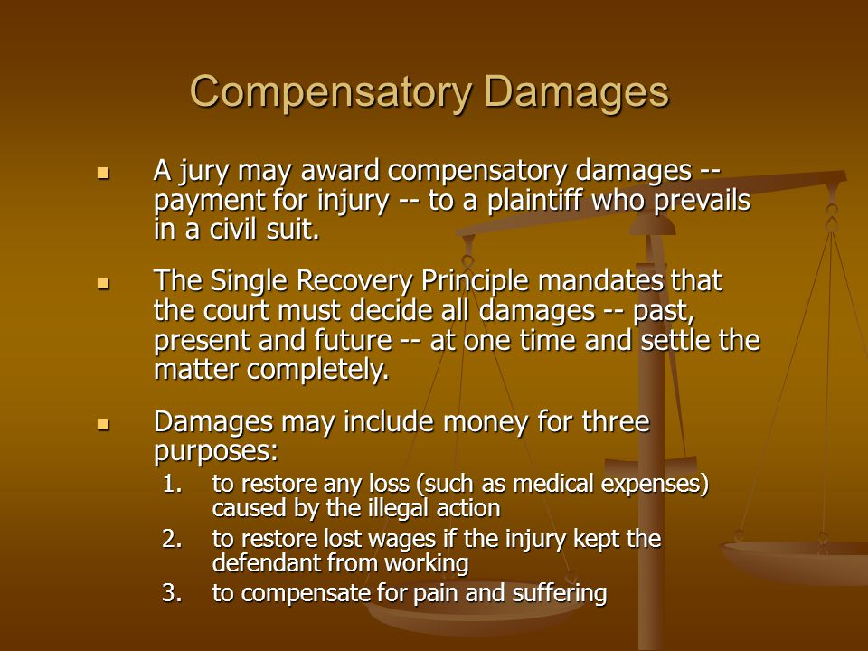 Compensatory Damages A jury may award compensatory damages -- payment for injury -- to a plaintiff who prevails in a civil suit.