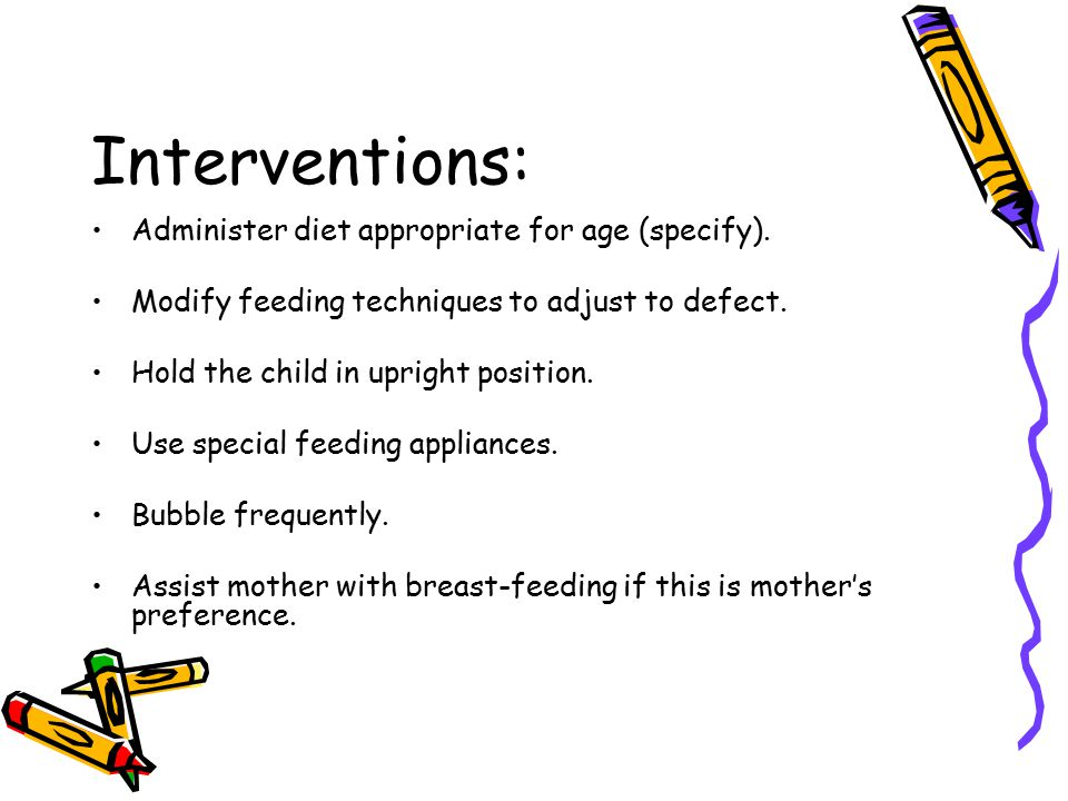 Interventions: Administer diet appropriate for age (specify).