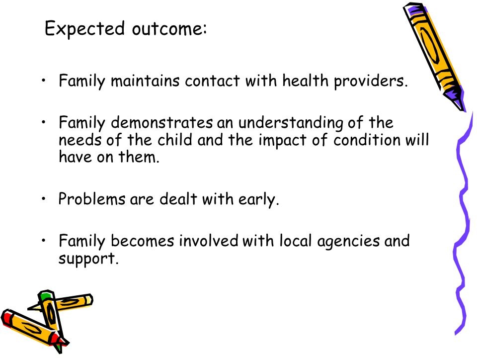 Expected outcome: Family maintains contact with health providers.