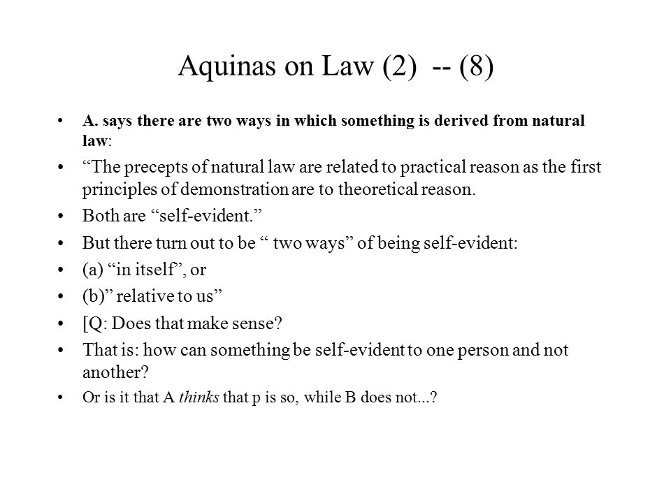 Aquinas on Law (2) -- (8) A. says there are two ways in which something is derived from natural law: