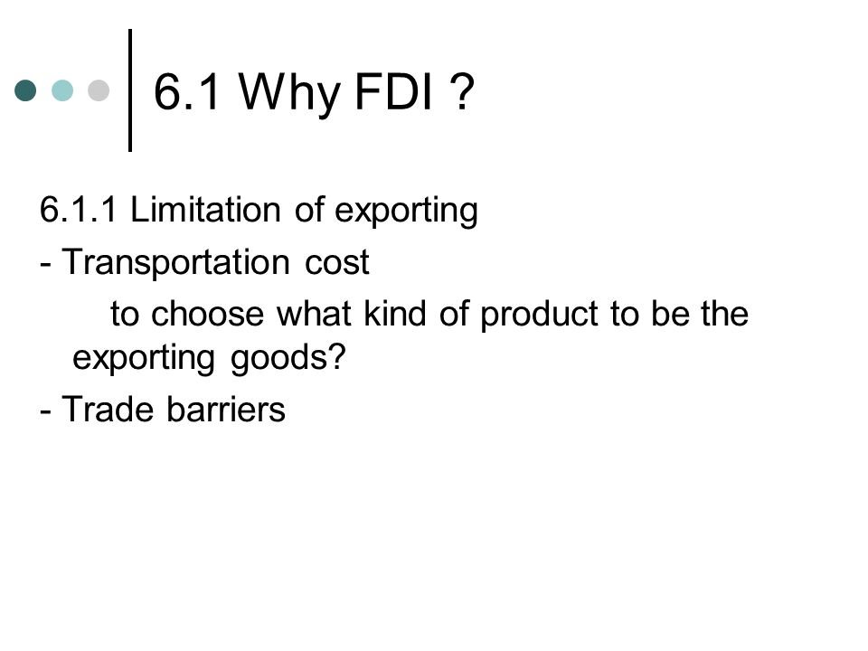 6.1 Why FDI 6.1.1 Limitation of exporting - Transportation cost