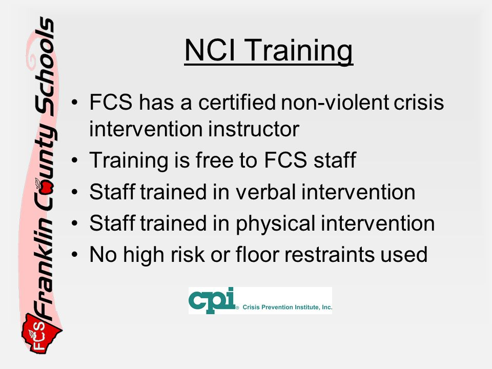 NCI Training FCS has a certified non-violent crisis intervention instructor. Training is free to FCS staff.