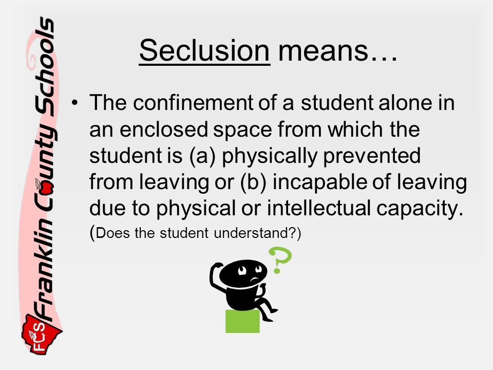 Seclusion means…