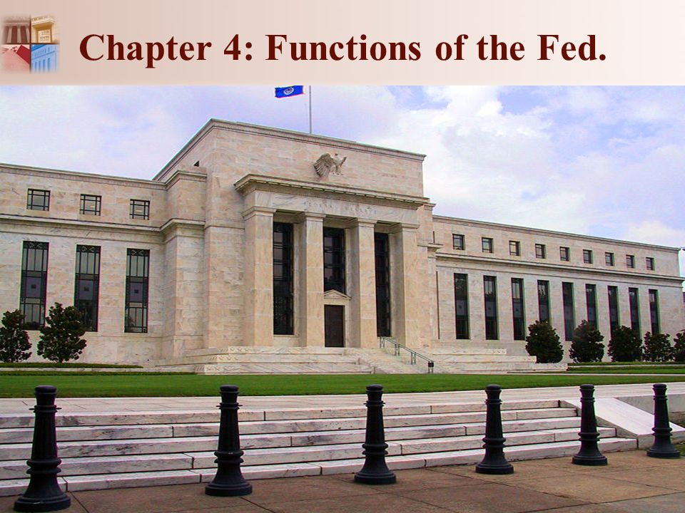 Chapter 4: Functions of the Fed.