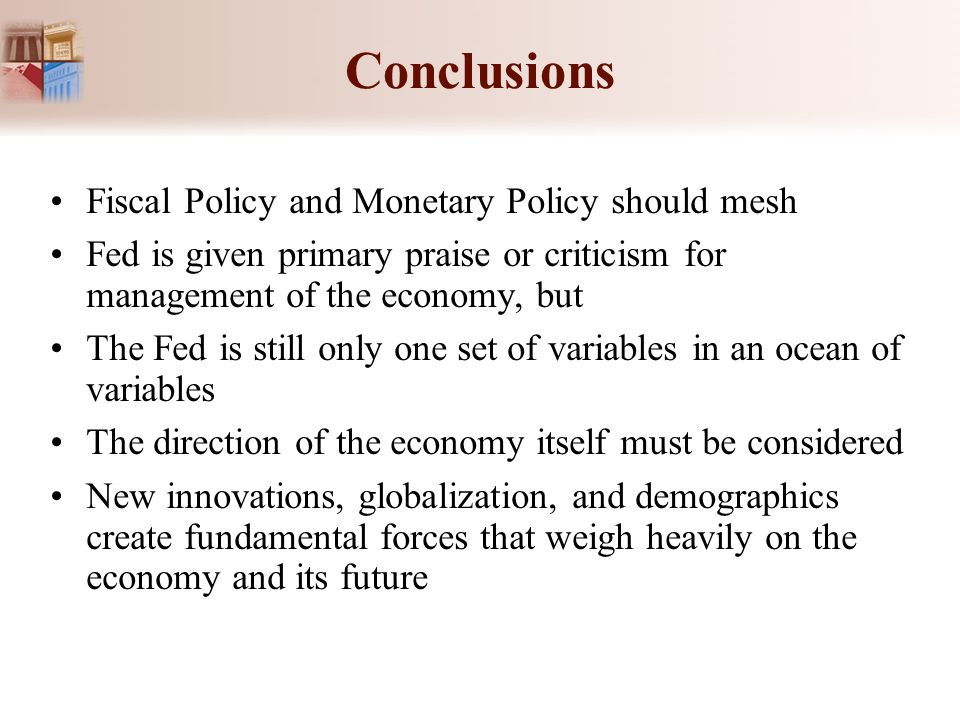 Conclusions Fiscal Policy and Monetary Policy should mesh