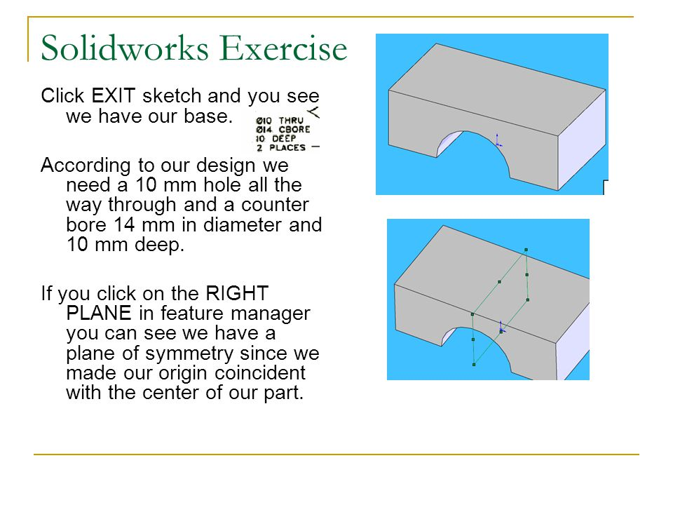 Solidworks Exercise Click EXIT sketch and you see we have our base.