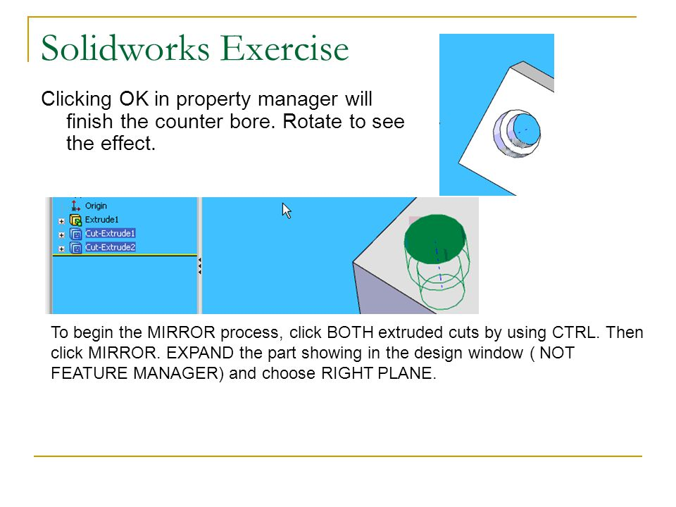 Solidworks Exercise Clicking OK in property manager will finish the counter bore. Rotate to see the effect.