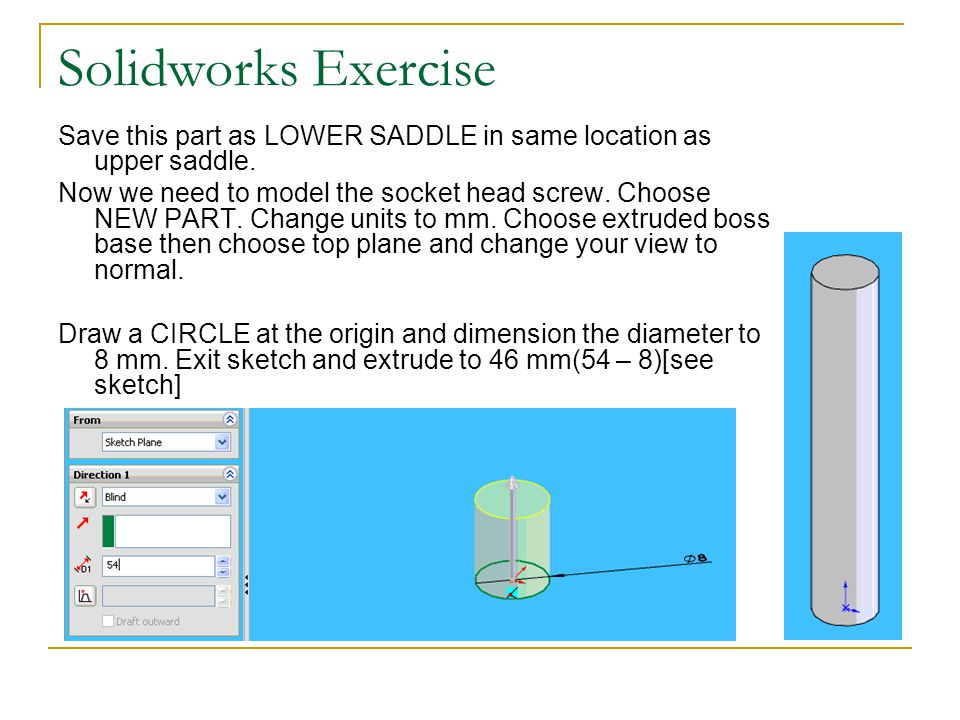 Solidworks Exercise Save this part as LOWER SADDLE in same location as upper saddle.