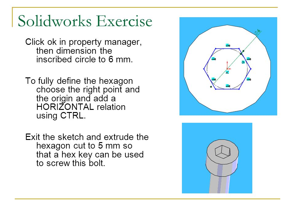 Solidworks Exercise Click ok in property manager, then dimension the inscribed circle to 6 mm.