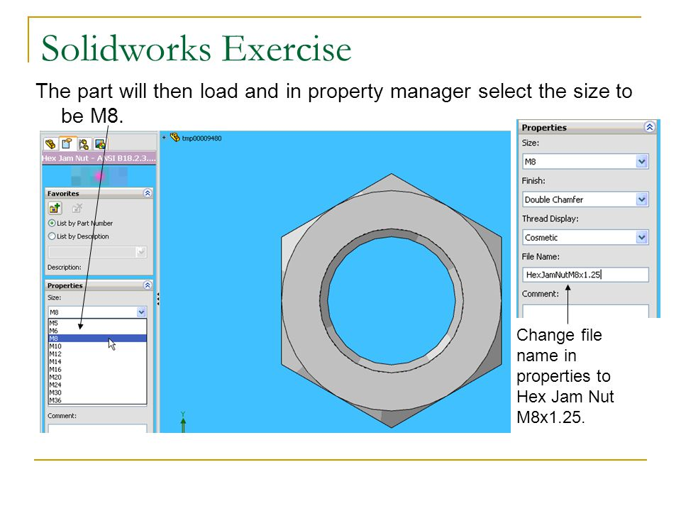 Solidworks Exercise The part will then load and in property manager select the size to be M8.