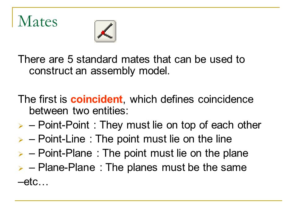 Mates There are 5 standard mates that can be used to construct an assembly model.