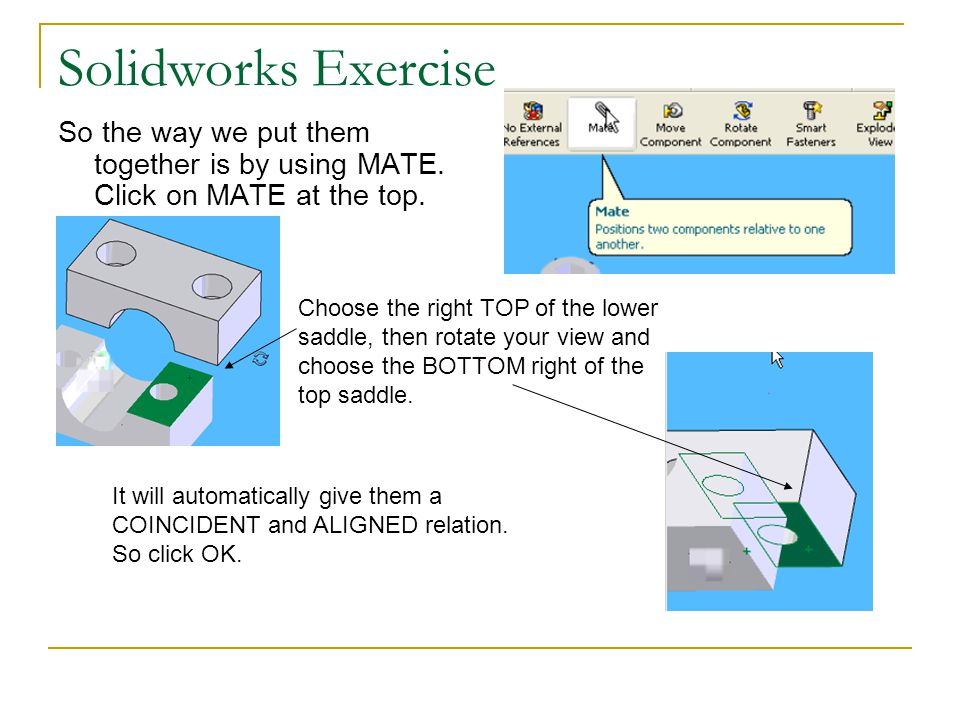 Solidworks Exercise So the way we put them together is by using MATE. Click on MATE at the top.