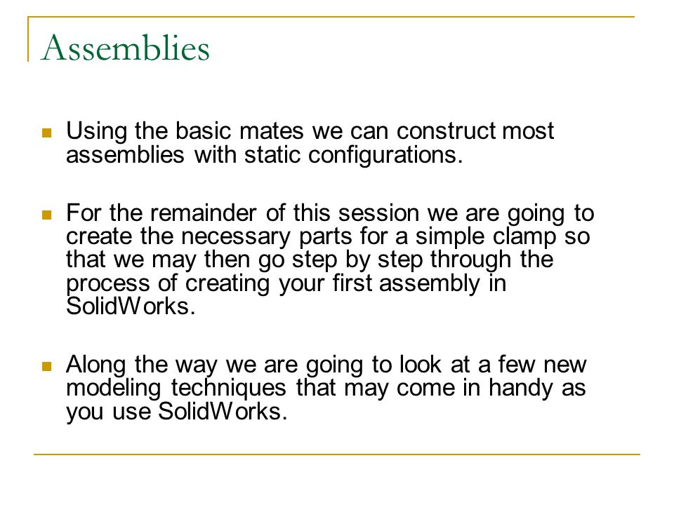 Assemblies Using the basic mates we can construct most assemblies with static configurations.
