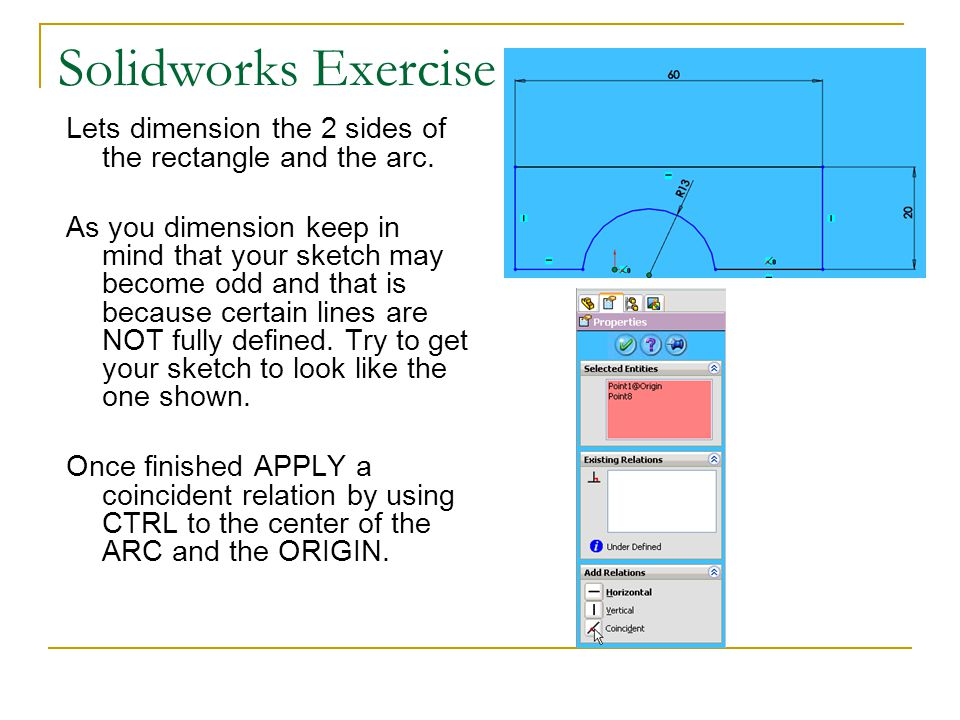 Solidworks Exercise Lets dimension the 2 sides of the rectangle and the arc.