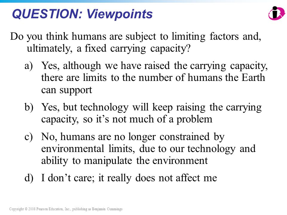 QUESTION: Viewpoints Do you think humans are subject to limiting factors and, ultimately, a fixed carrying capacity