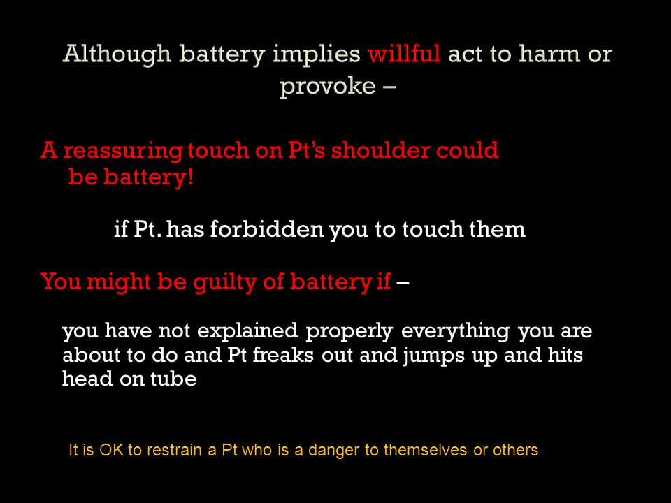 Although battery implies willful act to harm or provoke –