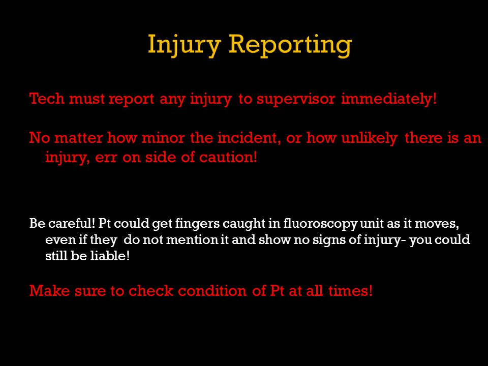 Injury Reporting Tech must report any injury to supervisor immediately!